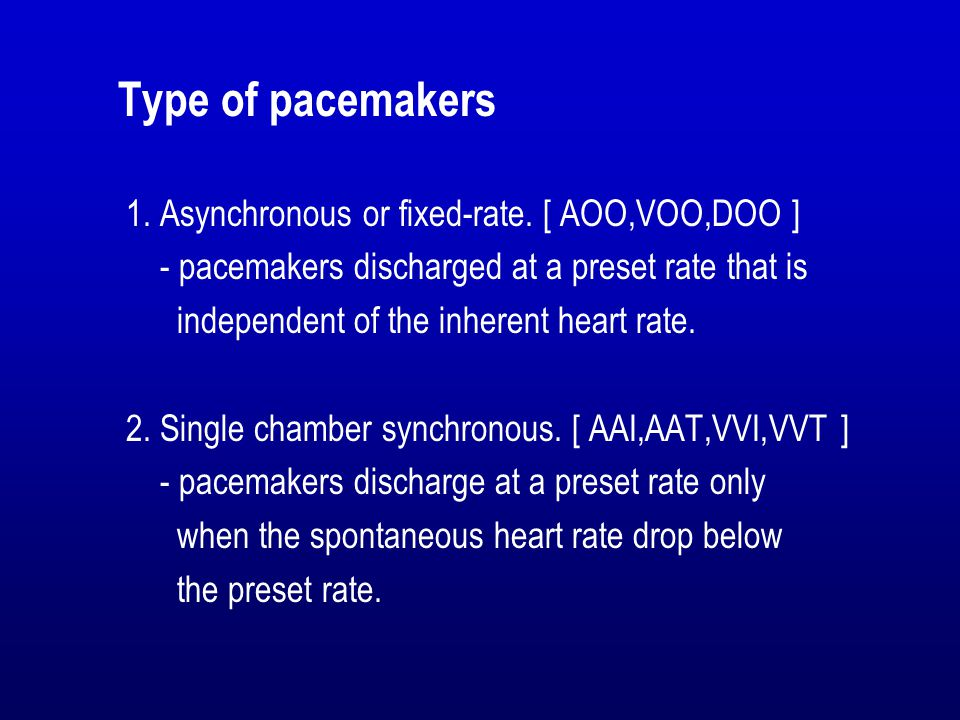 Type of pacemakers 1. Asynchronous or fixed-rate. [ AOO,VOO,DOO ]
